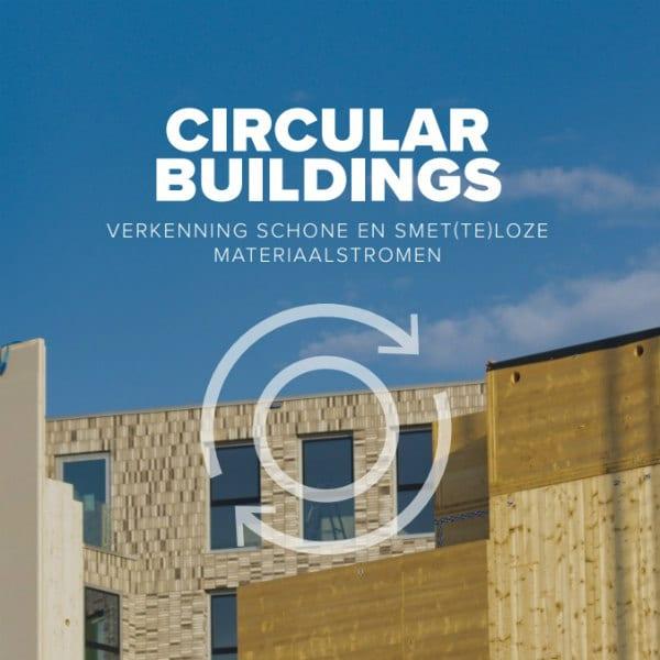 Circular Buildings - Verkenning schone en smet(te)loze materiaalstromen